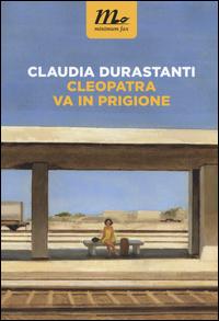 Cleopatra va in prigione di Claudia Durastanti