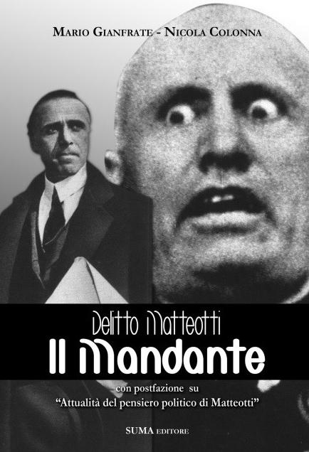 Delitto Matteotti. Il mandante di Mario Gianfrate e Nicola Colonna