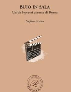 Buio in sala. Guida breve ai cinema di Roma di Stefano Scanu