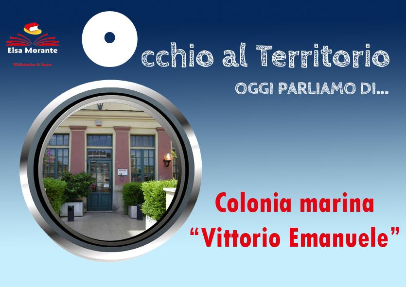 "Occhio al territorio: Colonia marina ""Vittorio Emanuele"""