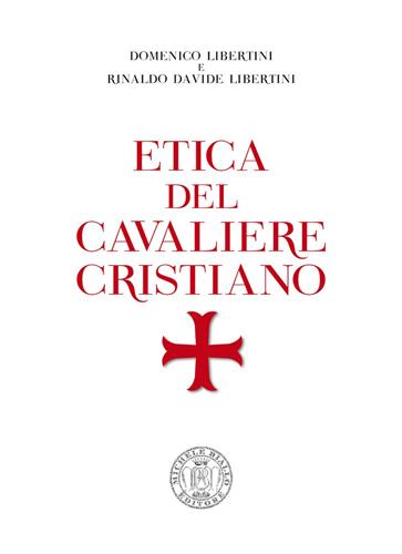 Etica del cavaliere cristiano di Domenico Libertini e Rinaldo Davide Libertini