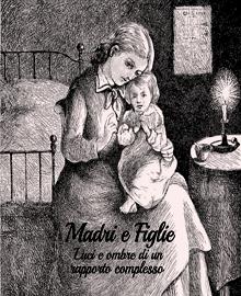 Madri e figlie. Luci e ombre di un rapporto complesso