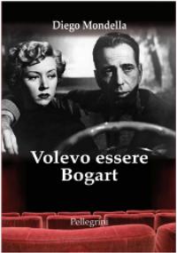 Volevo essere Bogart di Diego Mondella
