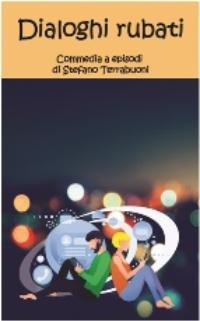 Dialoghi rubati di Stefano Terrabuoni