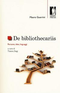 De Bibliothecariis: persone, idee, linguaggi di Mauro Guerrini