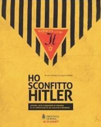 Ho sconfitto Hitler. Appunti, note e frammenti di memoria di un sopravvissuto ad Auschwitz-Birkenau