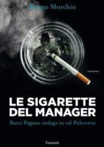 """""""Le sigaretta del manager. Bacci Pagano indaga in val Polcevera"""" di Bruno Morchio"""